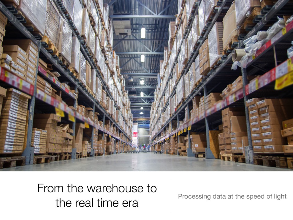 From the warehouse to the real time era Process...