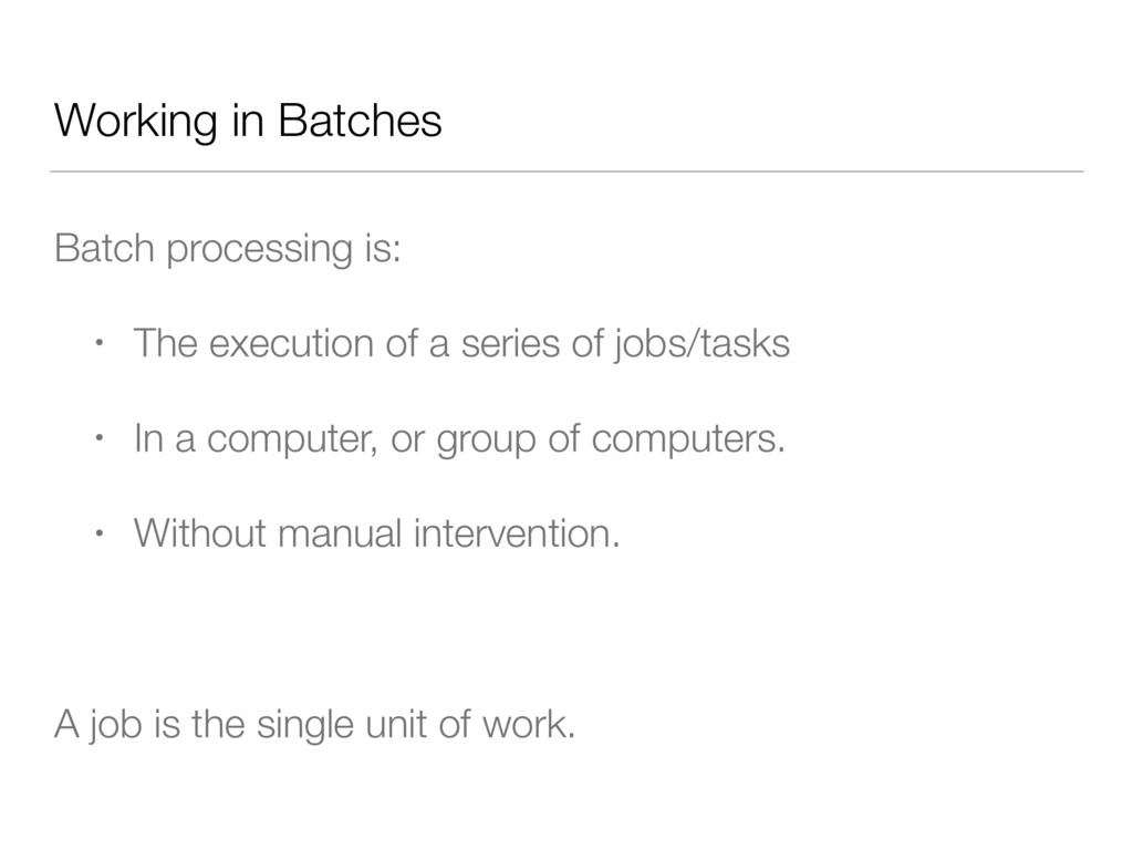 Working in Batches Batch processing is: • The e...