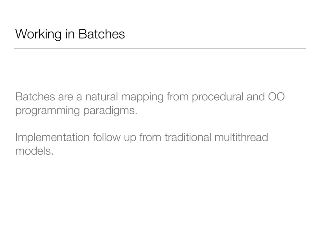 Working in Batches Batches are a natural mappin...