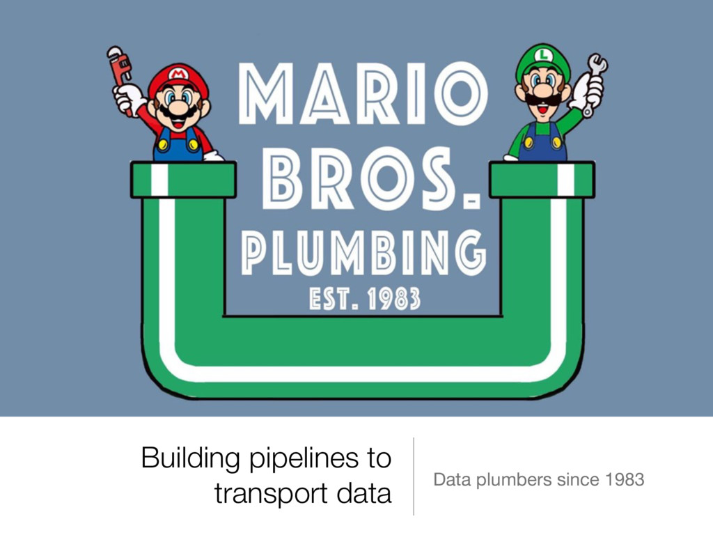 Building pipelines to transport data Data plumb...