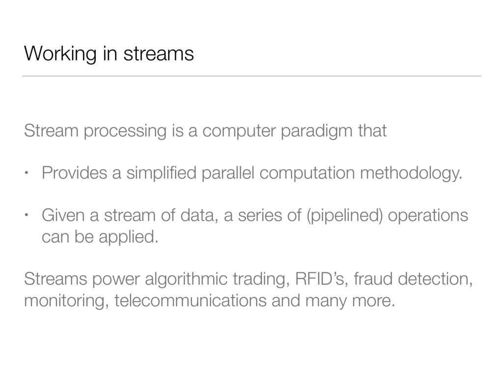 Working in streams Stream processing is a compu...