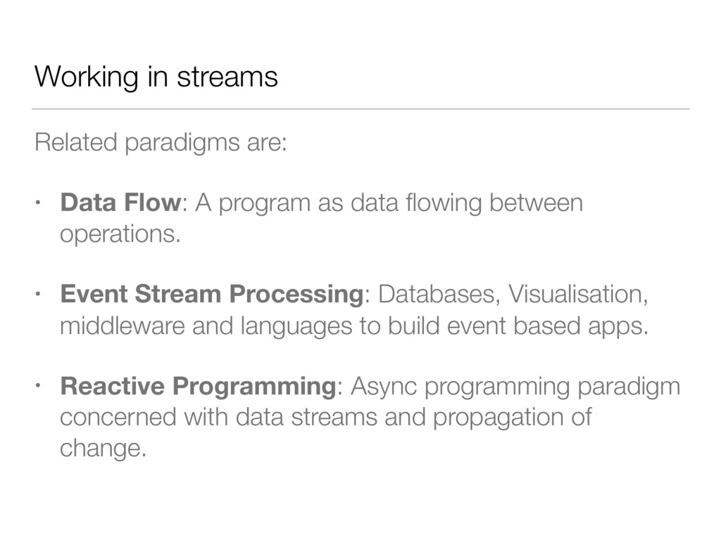 Working in streams Related paradigms are: • Dat...