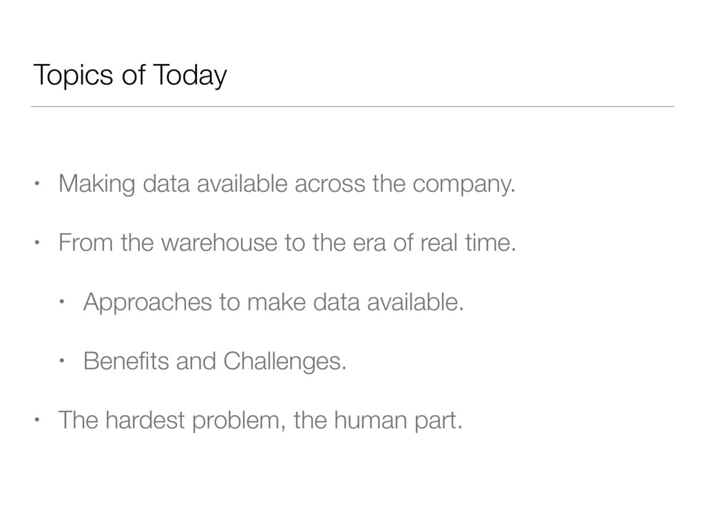 Topics of Today • Making data available across ...