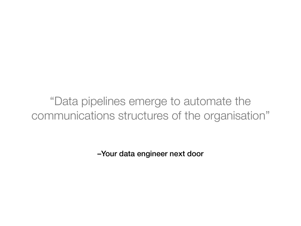 "–Your data engineer next door ""Data pipelines e..."