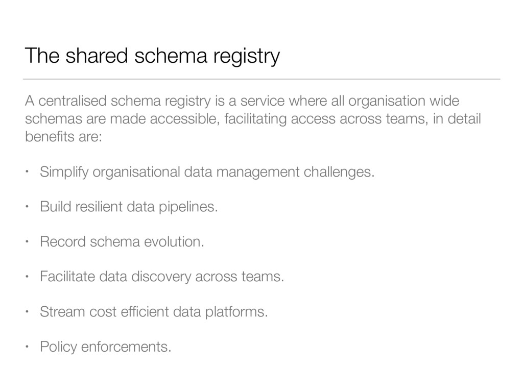 The shared schema registry A centralised schema...