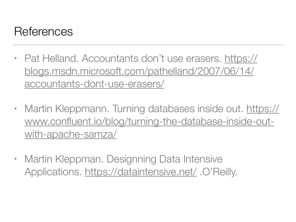 References • Pat Helland. Accountants don't use...