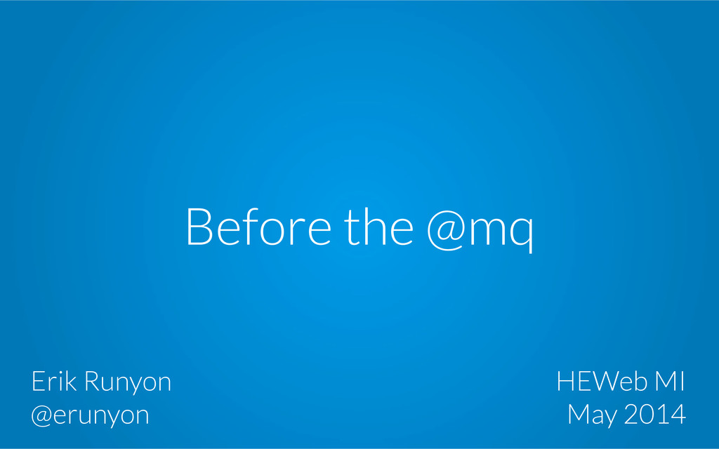 Before the @mq Erik Runyon @erunyon HEWeb MI Ma...