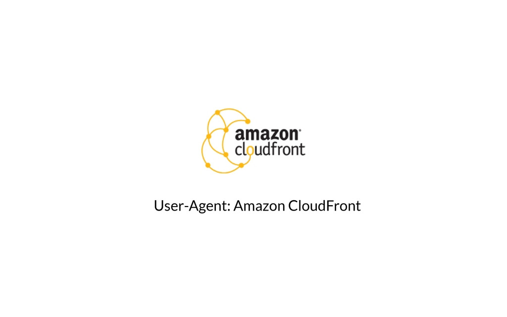 User-Agent: Amazon CloudFront