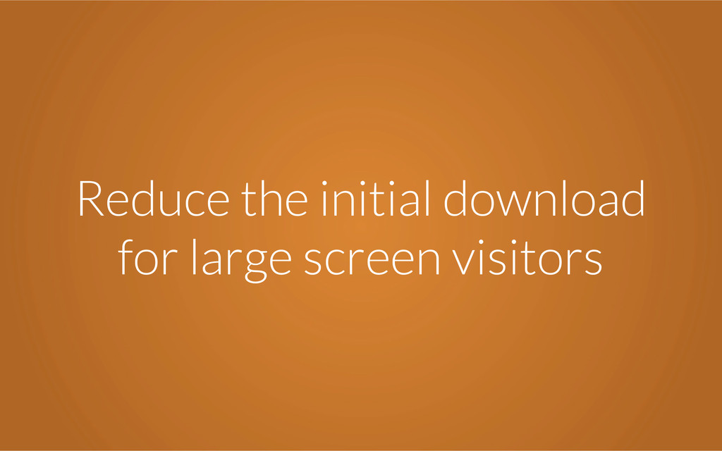 Reduce the initial download for large screen vi...