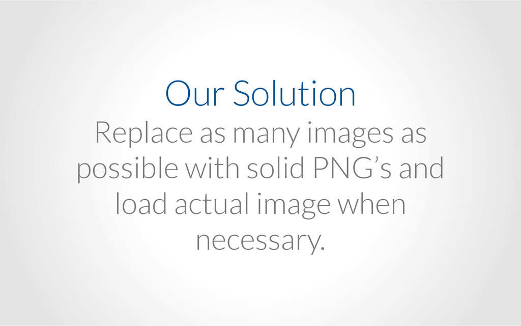 Our Solution Replace as many images as possibl...