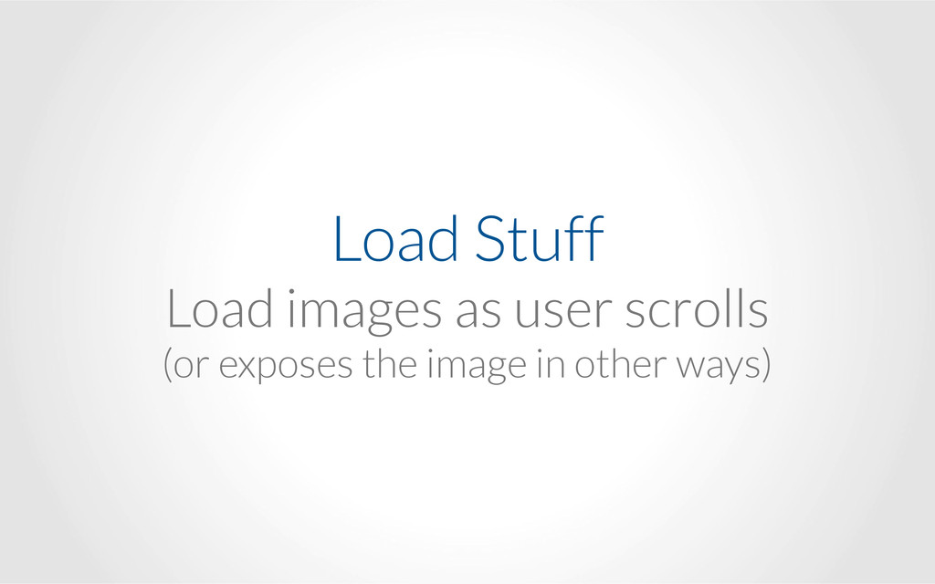 Load Stuff Load images as user scrolls (or ex...