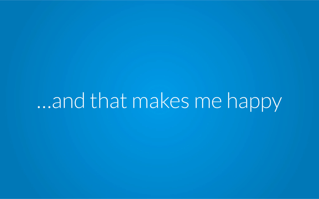 …and that makes me happy