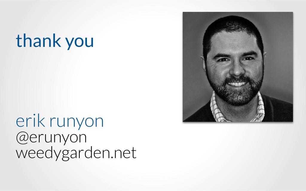 erik runyon @erunyon weedygarden.net thank you