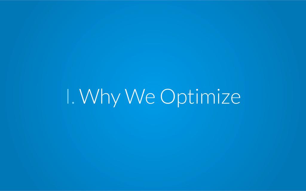 I. Why We Optimize