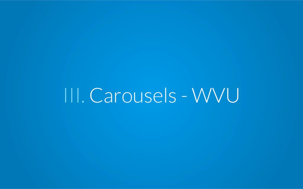III. Carousels - WVU