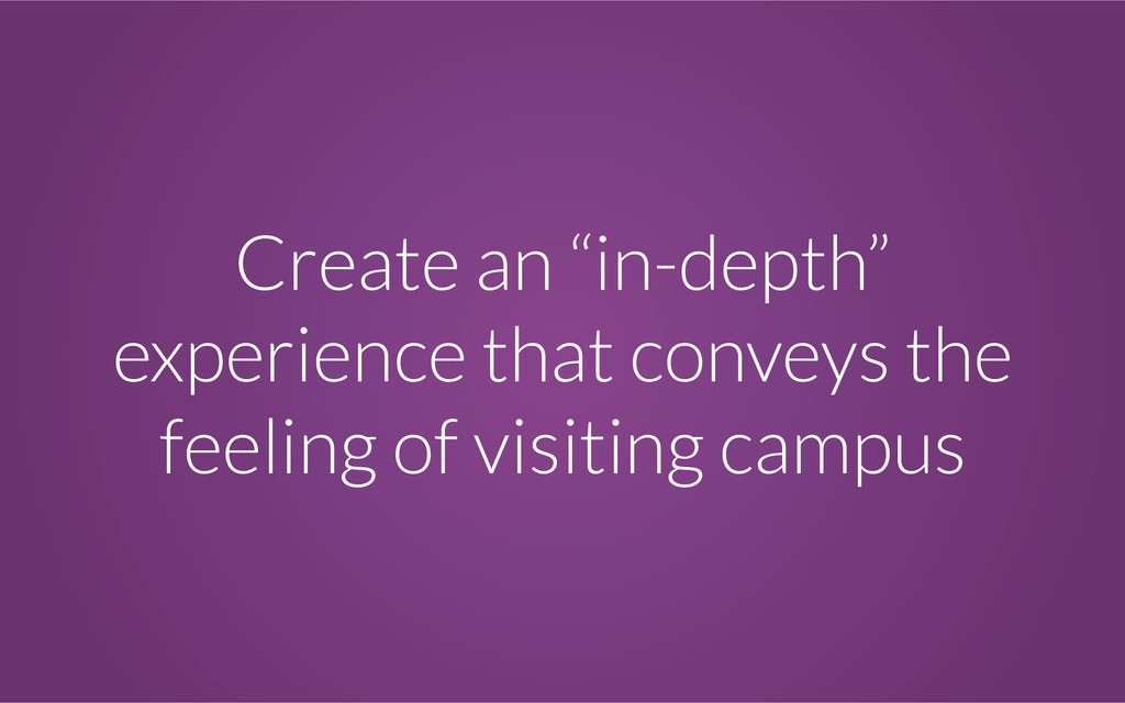 """Create an """"in-depth"""" experience that conveys th..."""