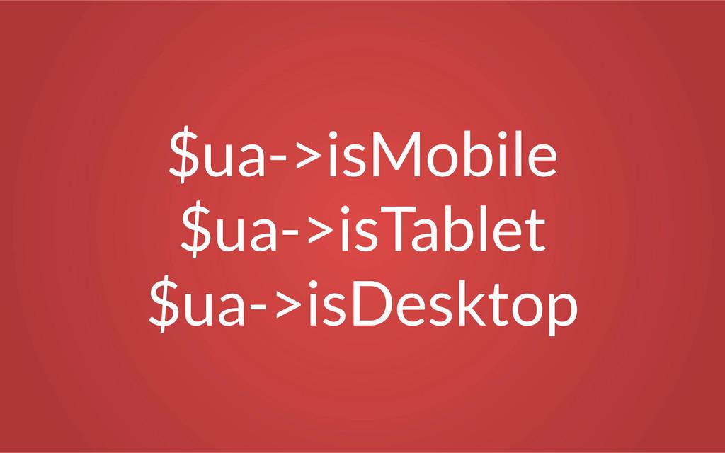 $ua->isMobile $ua->isTablet $ua->isDesktop