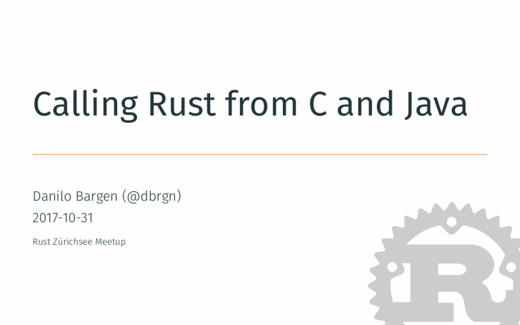 Calling Rust from C and Java Danilo Bargen (@db...