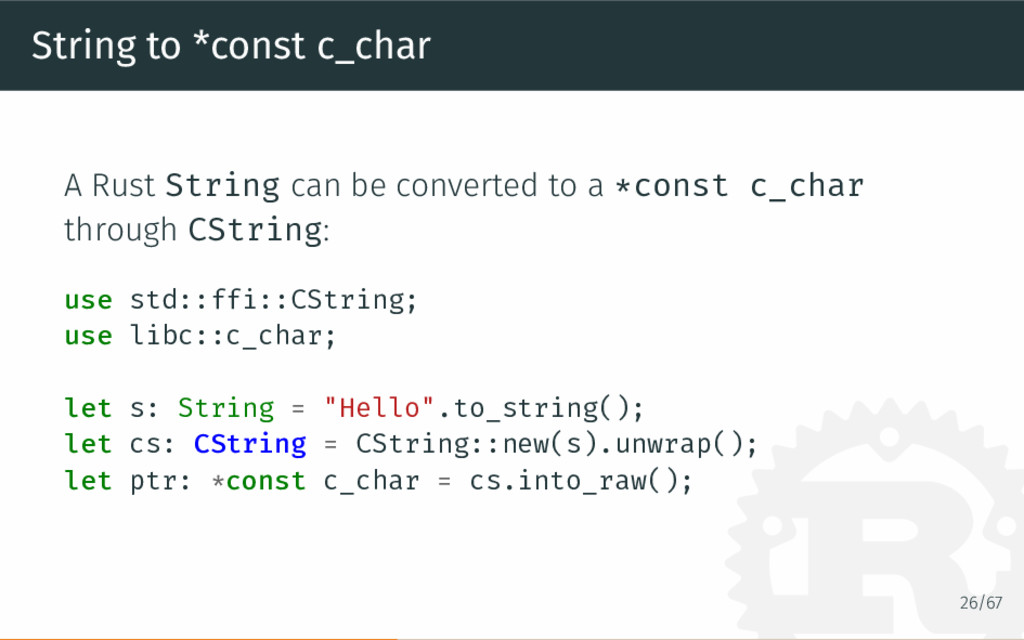 String to *const c_char A Rust String can be co...