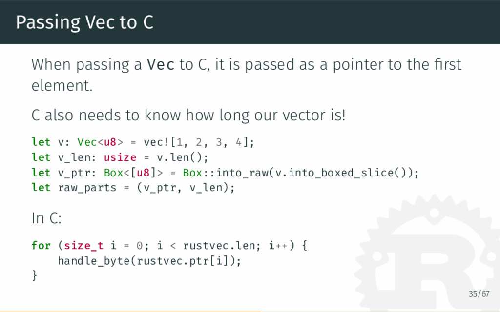 Passing Vec to C When passing a Vec to C, it is...