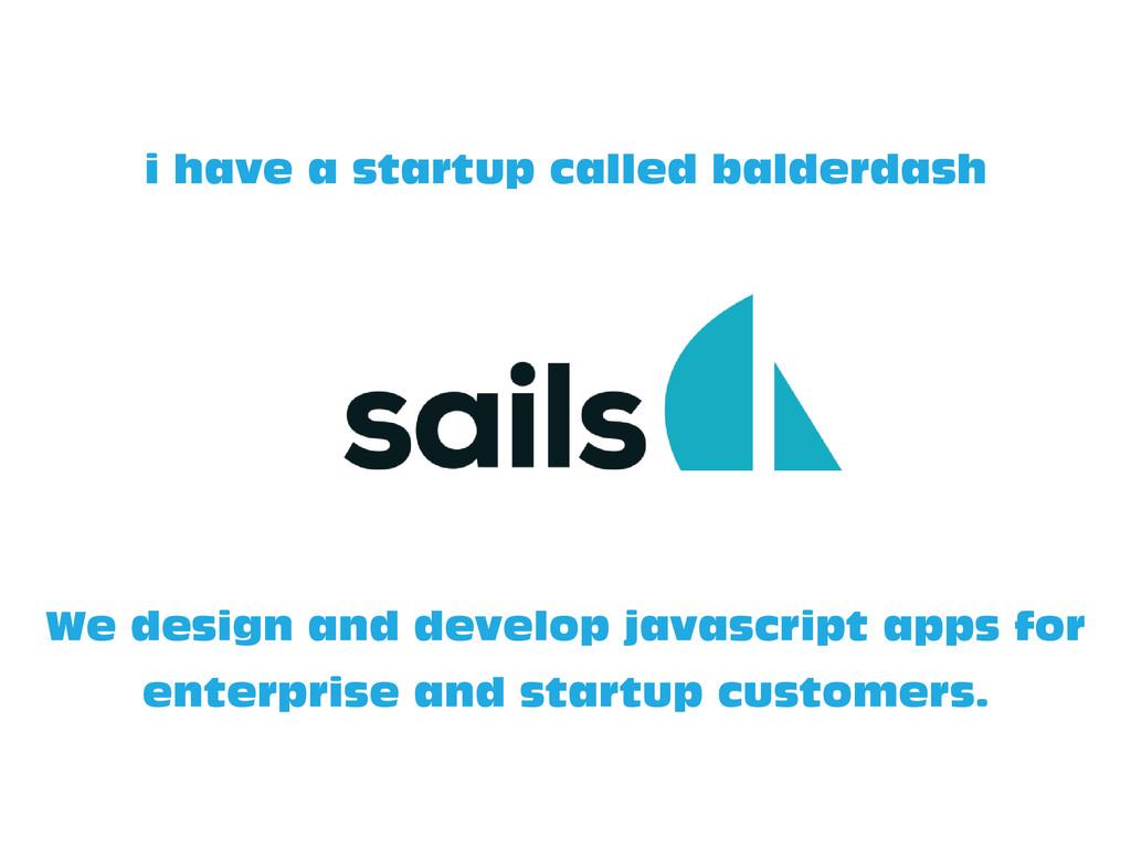 We design and develop javascript apps for enter...
