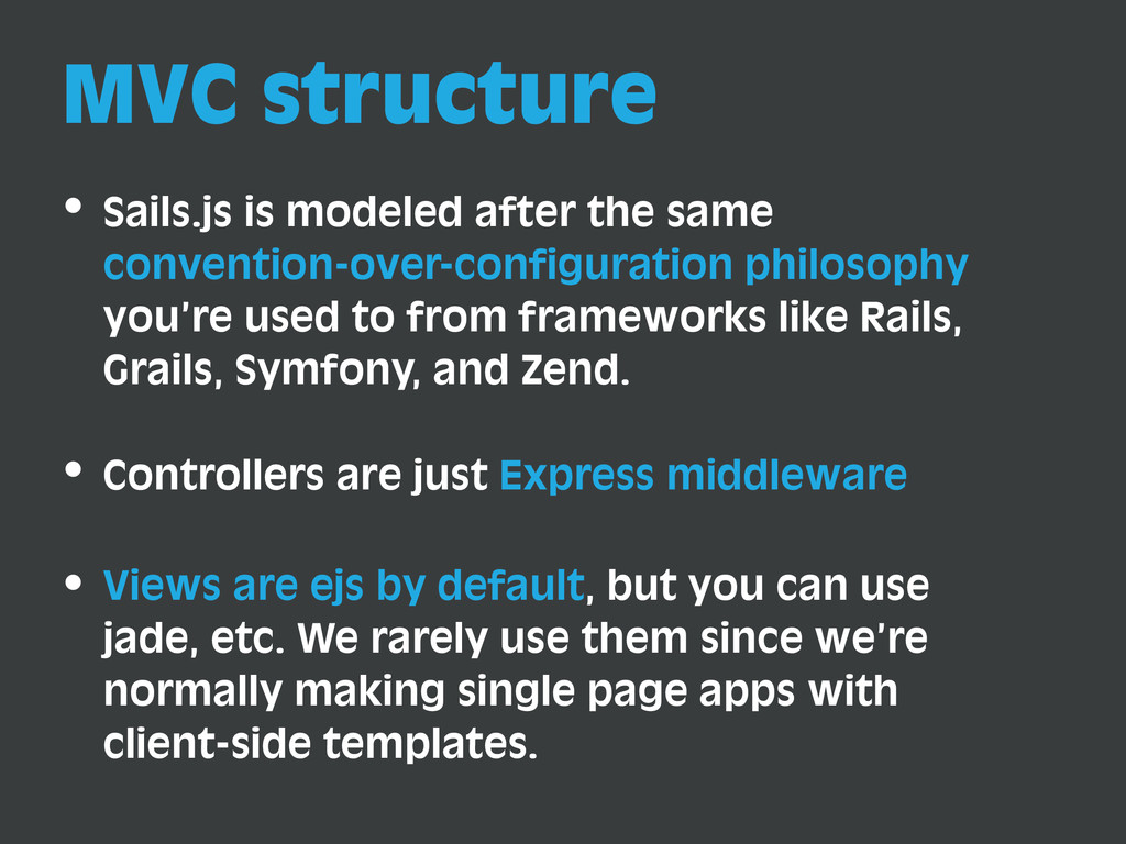 MVC structure Sails.js is modeled after the sam...