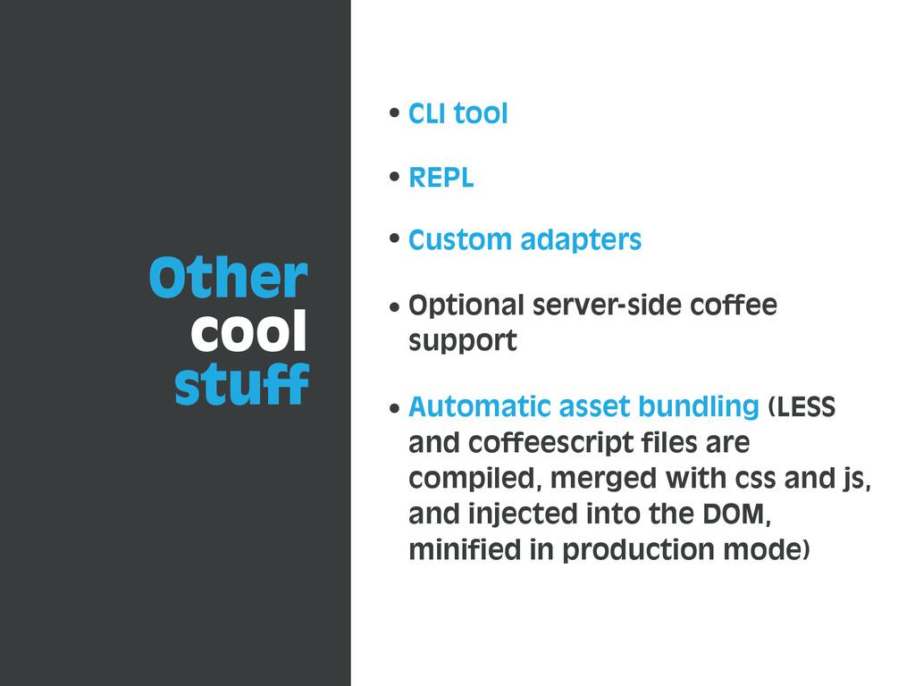 Other cool stuff CLI tool REPL Custom adapters ...