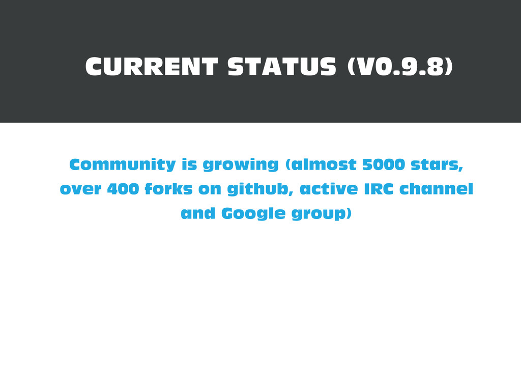 CURRENT STATUS (V0..) Community is growing (a...