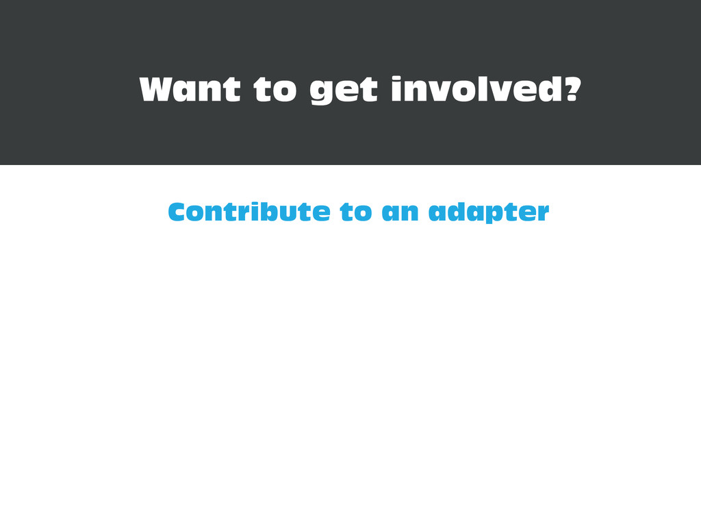 Want to get involved? Contribute to an adapter