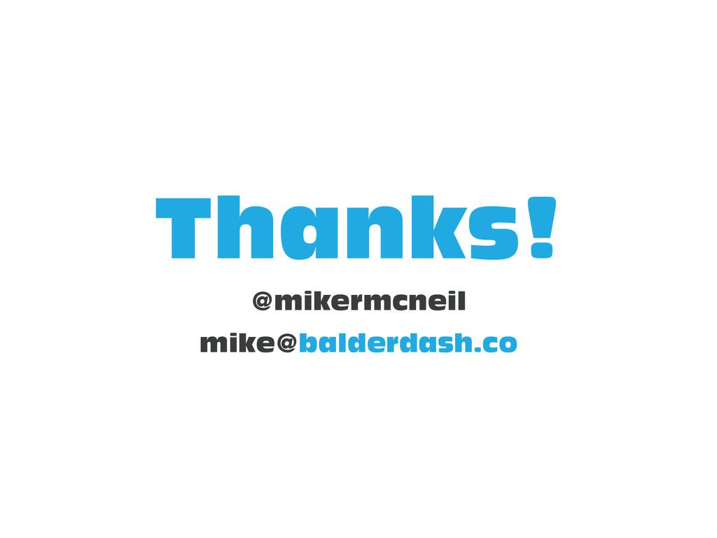 Thanks! @mikermcneil mike@balderdash.co