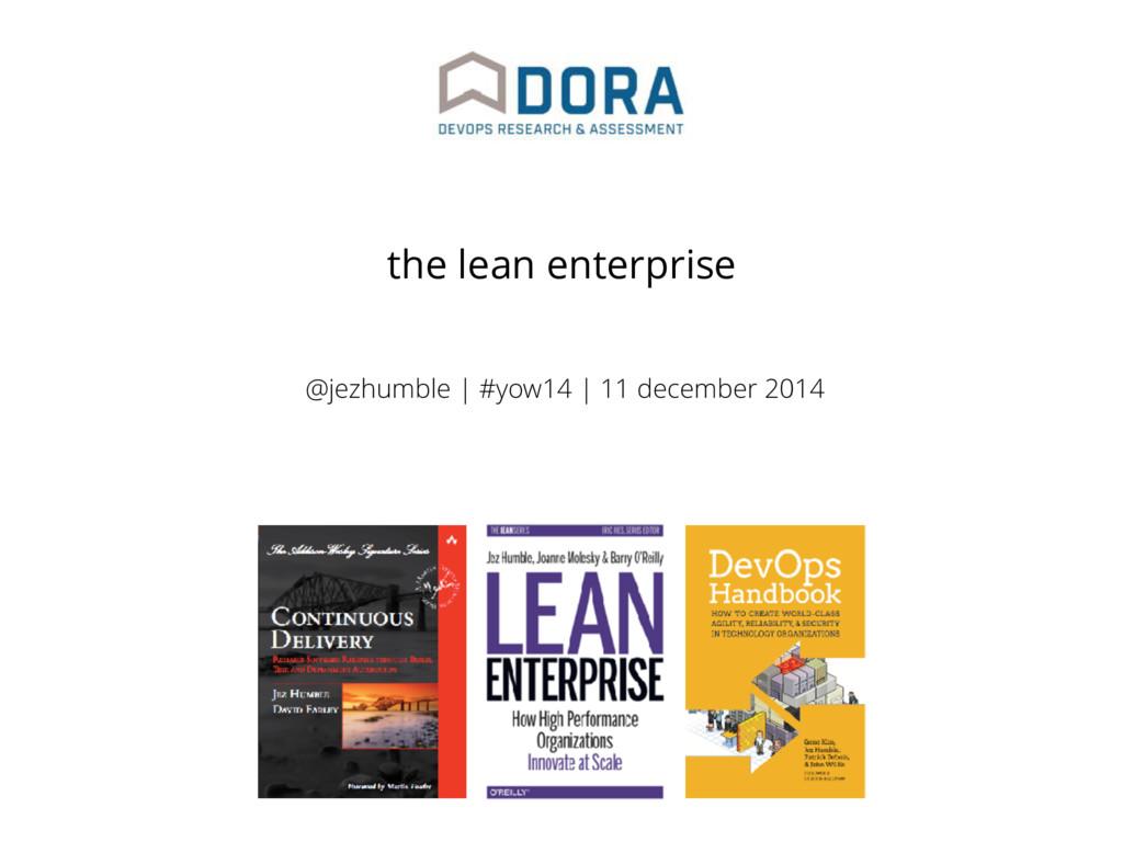 @jezhumble | #yow14 | 11 december 2014 the lean...