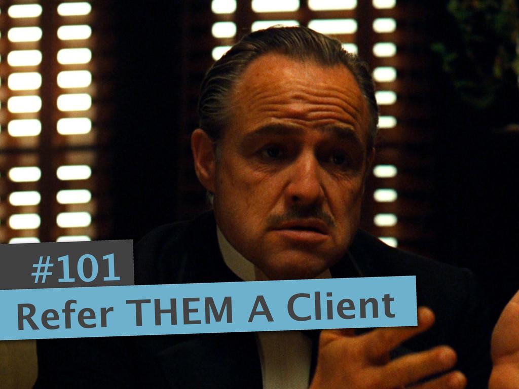 #101 Refer THEM A Client