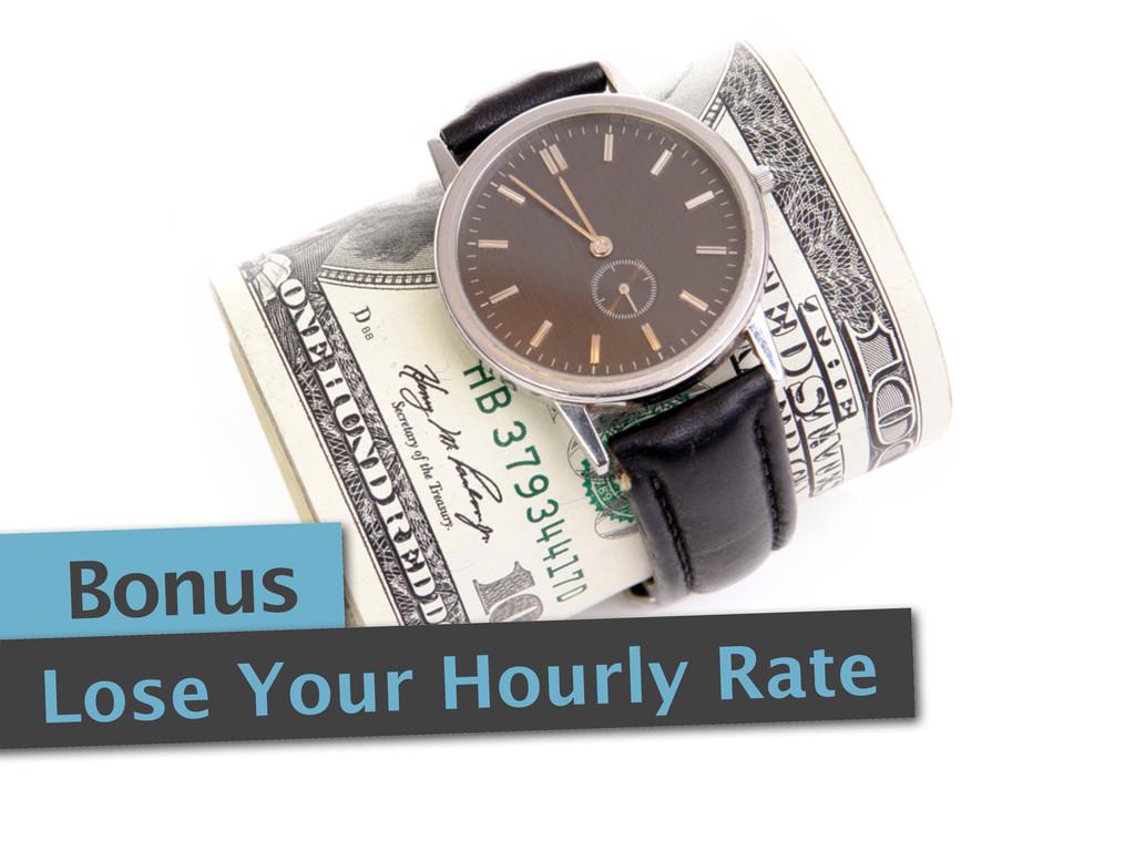 Bonus Lose Your Hourly Rate