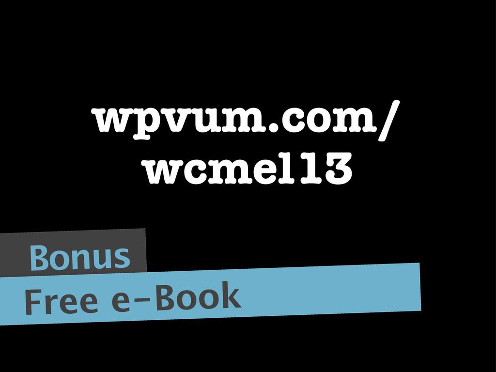 Bonus Free e-Book wpvum.com/ wcmel13