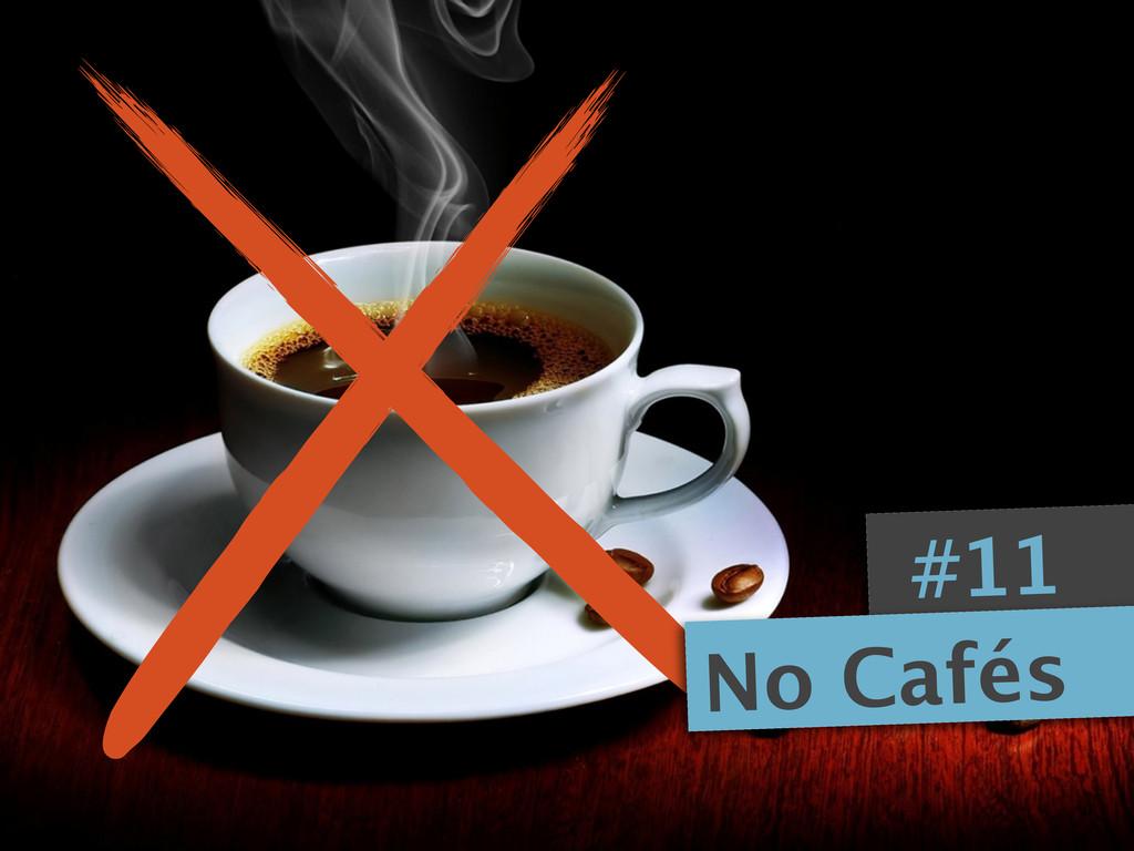 #11 No Cafés