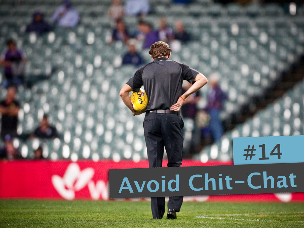 #14 Avoid Chit-Chat