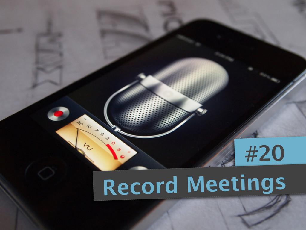 #20 Record Meetings