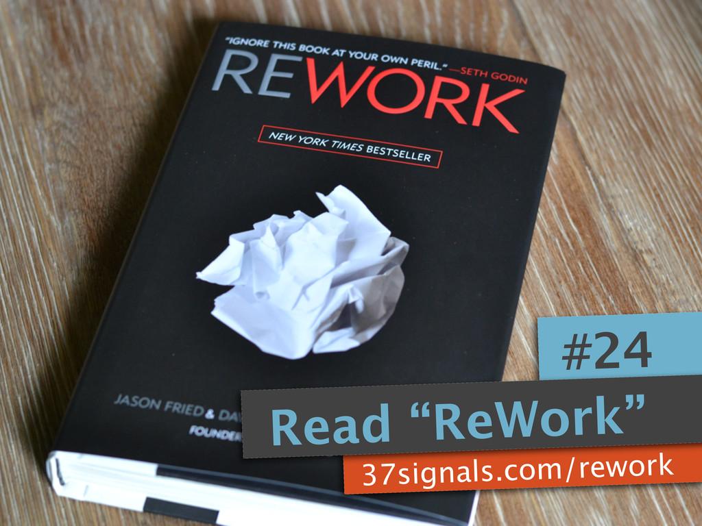 """37signals.com/rework #24 Read """"ReWork"""""""