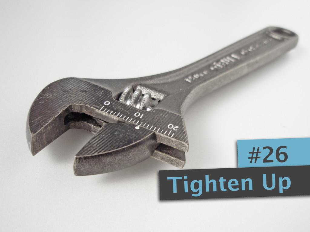 #26 Tighten Up