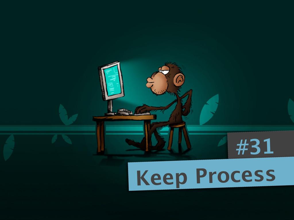 #31 Keep Process