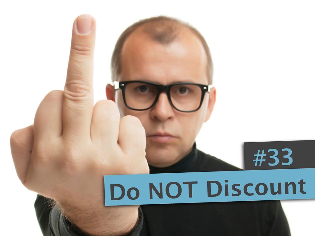 #33 Do NOT Discount
