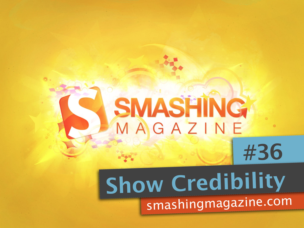 smashingmagazine.com #36 Show Credibility