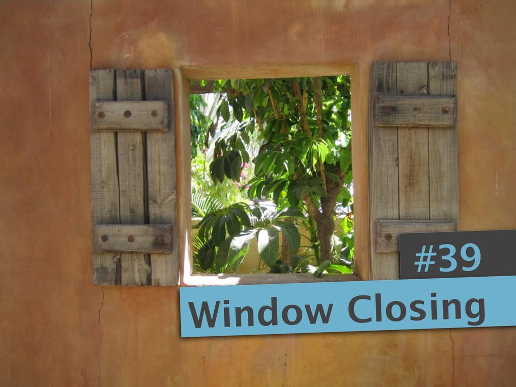 #39 Window Closing