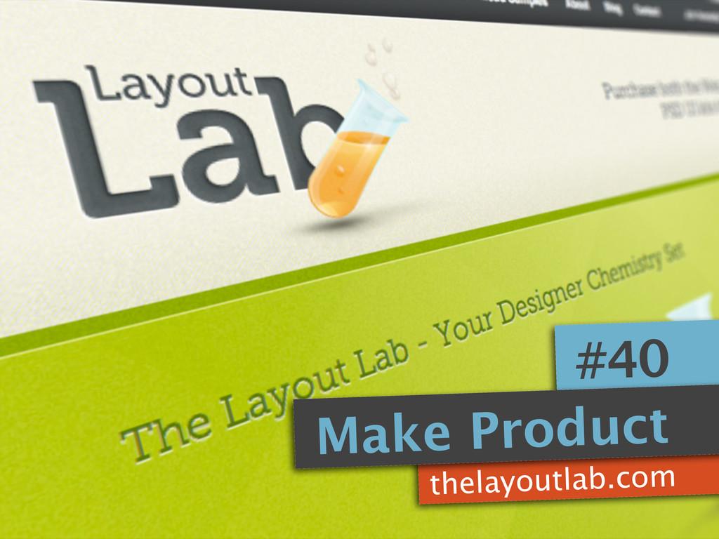thelayoutlab.com #40 Make Product