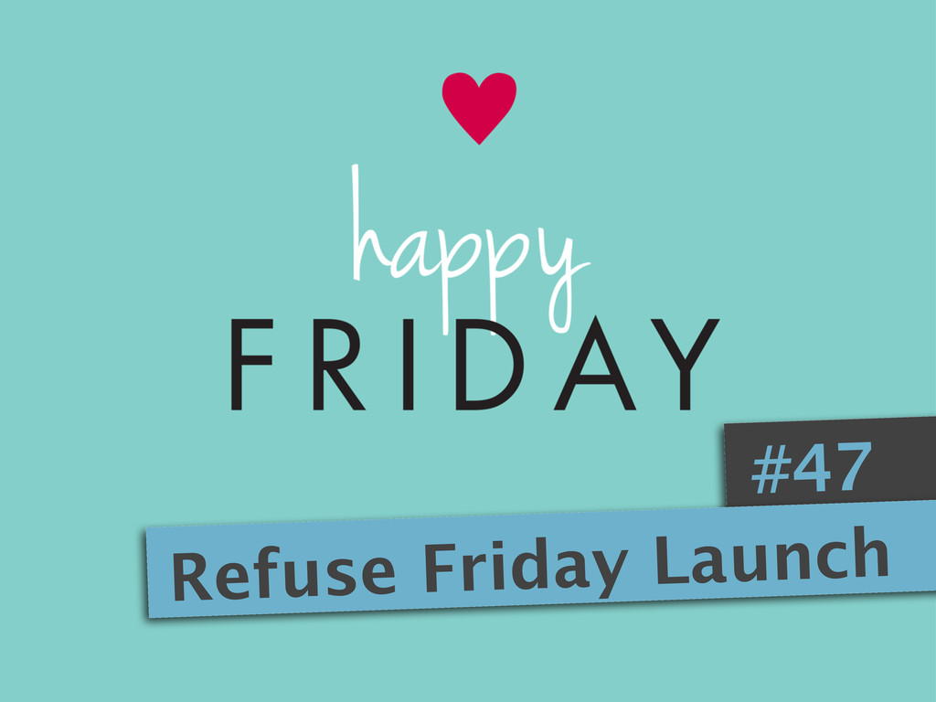 #47 Refuse Friday Launch