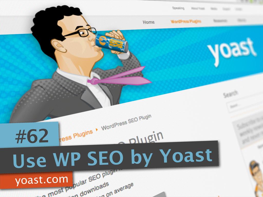 yoast.com #62 Use WP SEO by Yoast
