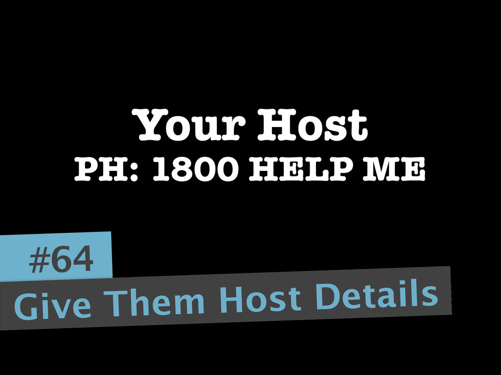 #64 Give Them Host Details Your Host PH: 1800 H...