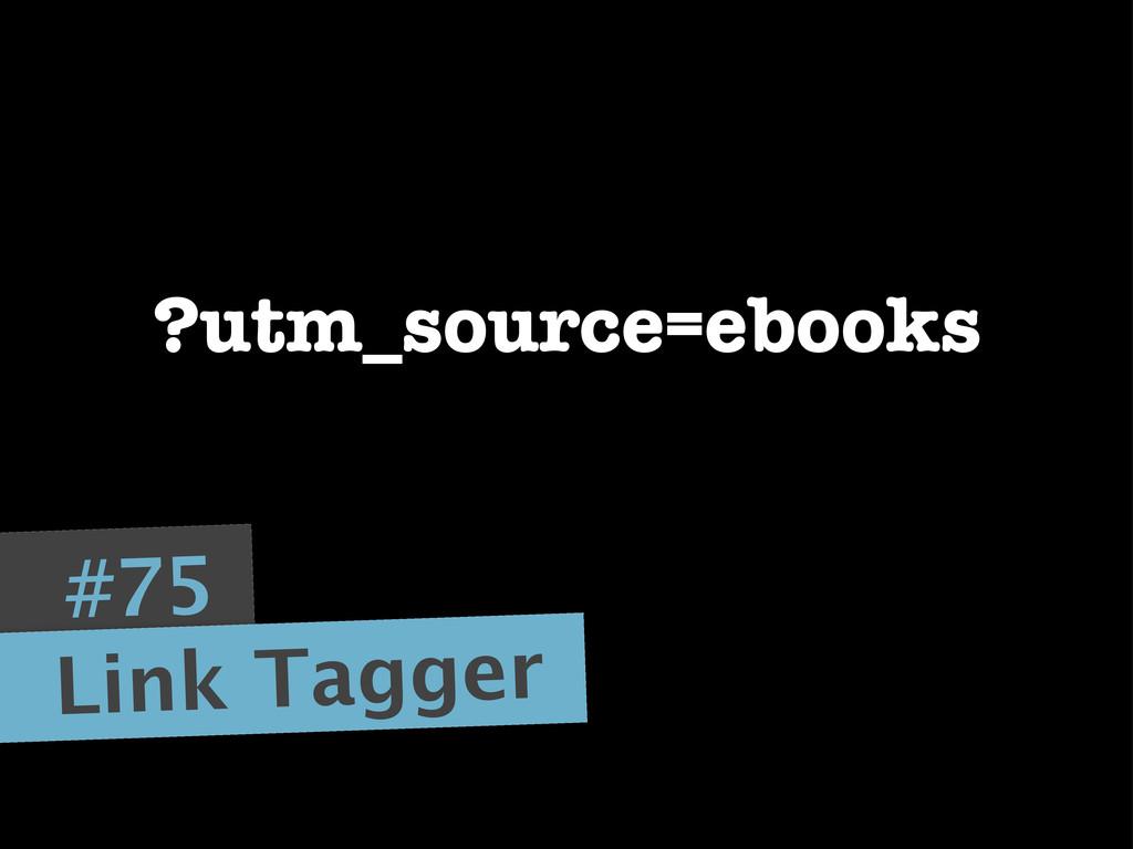 #75 Link Tagger ?utm_source=ebooks