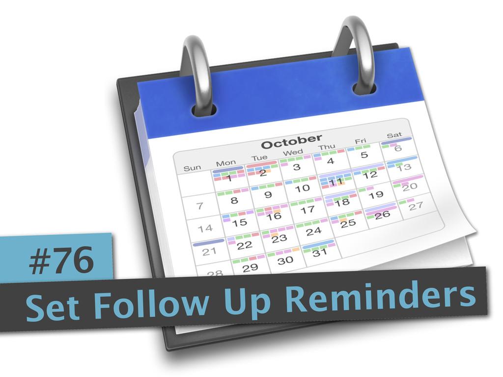 #76 Set Follow Up Reminders