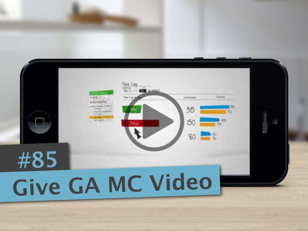 #85 Give GA MC Video